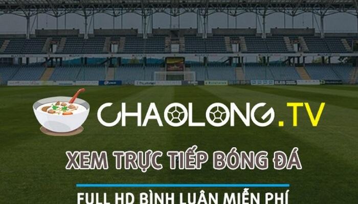 ChaolongTV là một trong những trang web rất nổi tiếng về xem bóng đá trực tuyến chất lượng cao